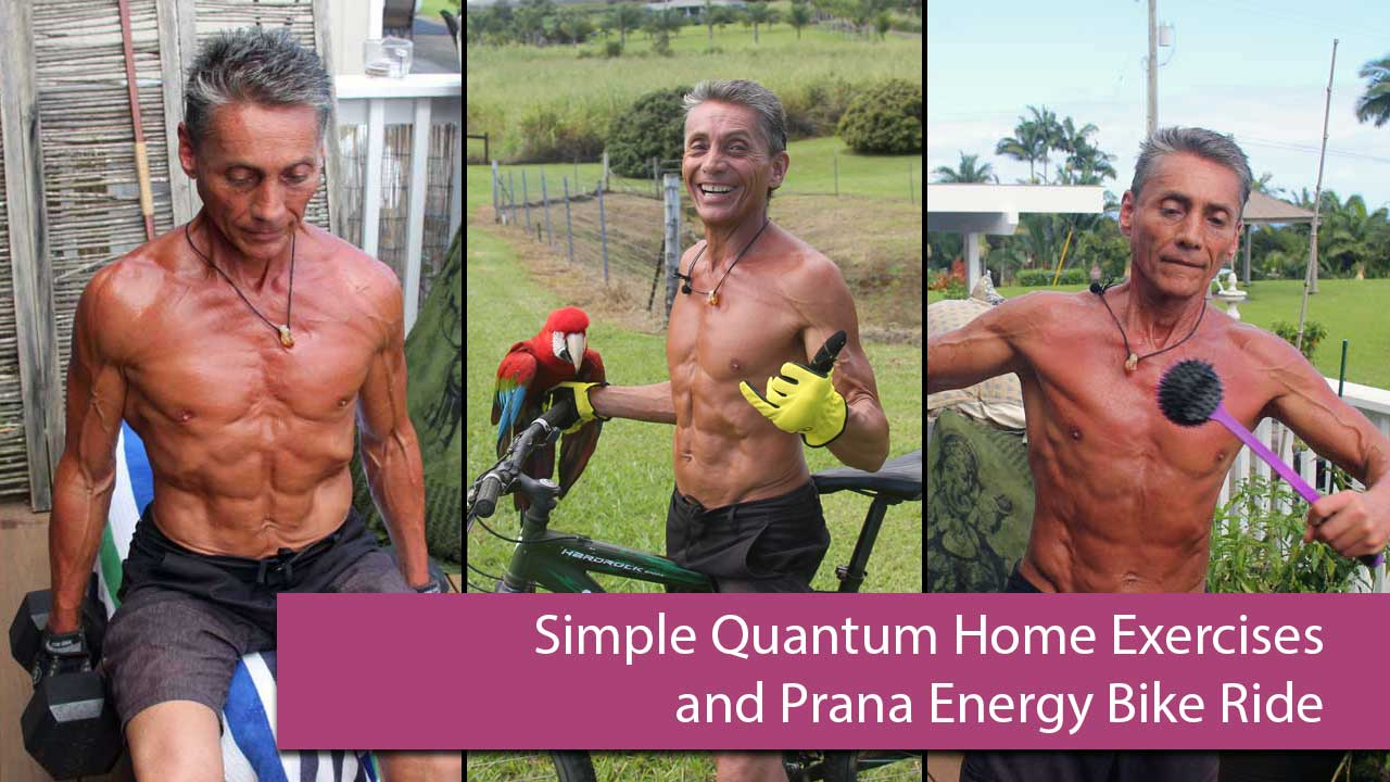 Simple Quantum Home Exercises and Prana Energy Bike Ride