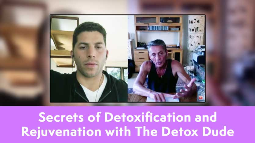 Secrets of Detoxification and Rejuvenation with The Detox Dude