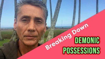 Breaking Down Demonic Possessions