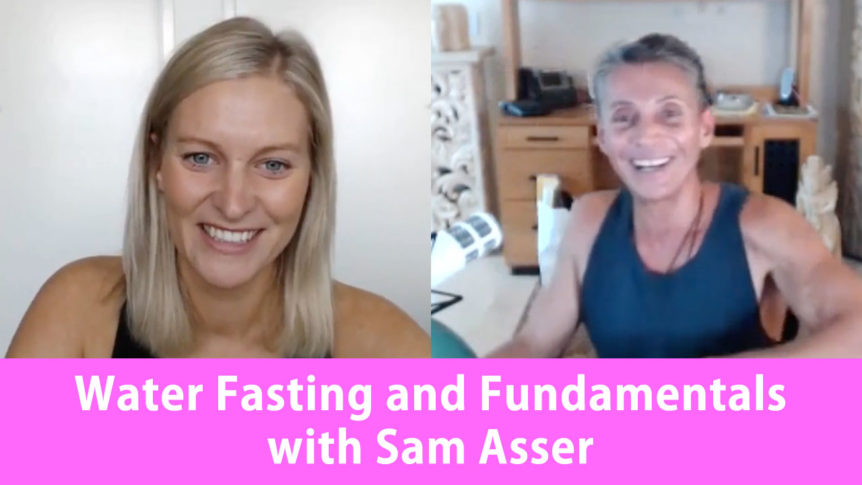 Water Fasting and Fundamentals with Sam Asser
