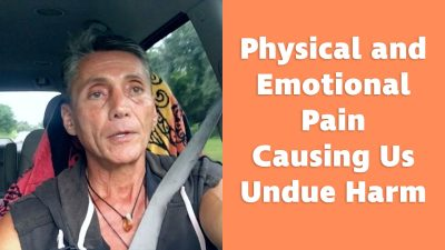 Physical and Emotional Pain Causing Us Undue Harm