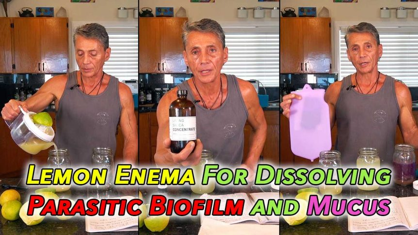 Lemon Enema For Dissolving Parasitic Biofilm and Mucus