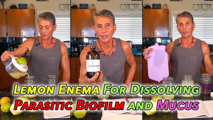 Lemon Enema For Dissolving Parasitic Biofilm and Mucus