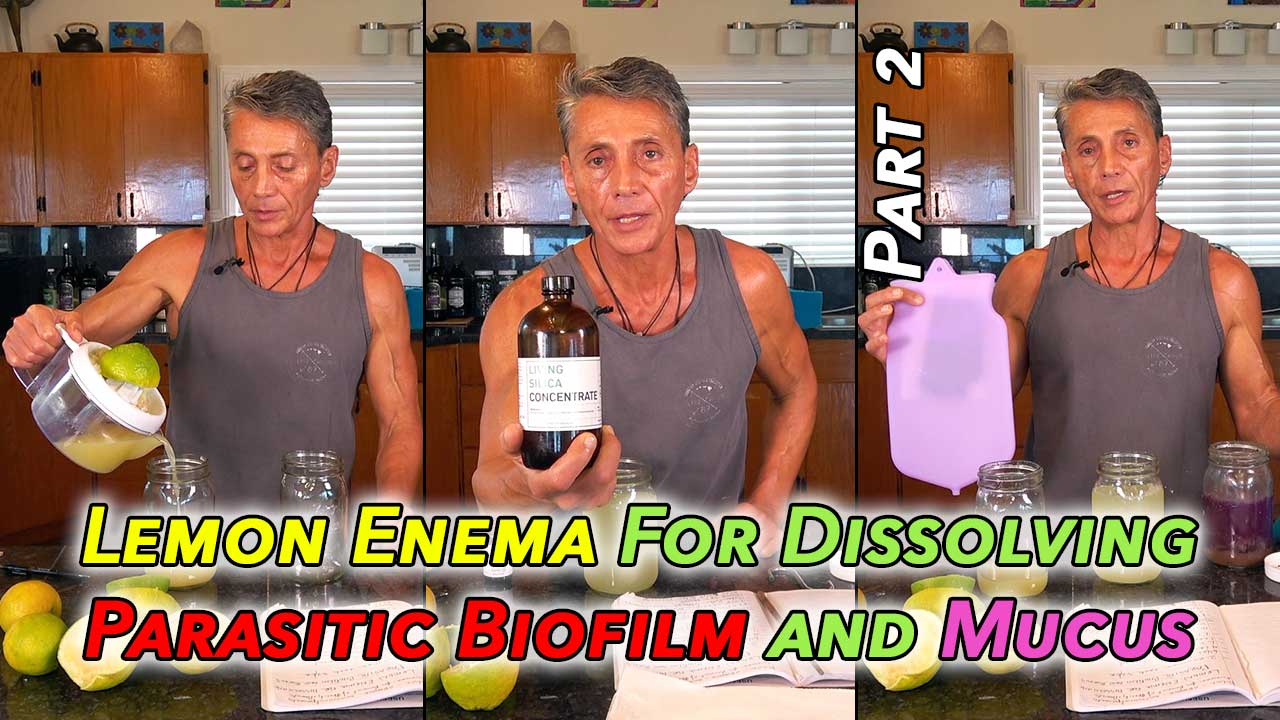 Lemon Enema For Dissolving Parasitic Biofilm and Mucus Part 2